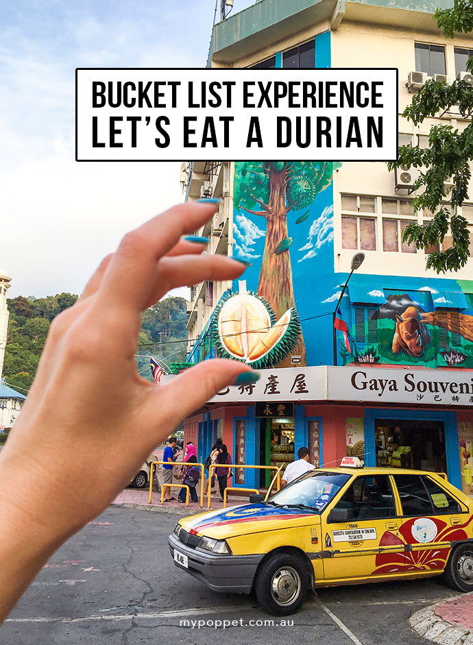 Travel Bucket list experience - Eating Durian - mypoppet.com.au