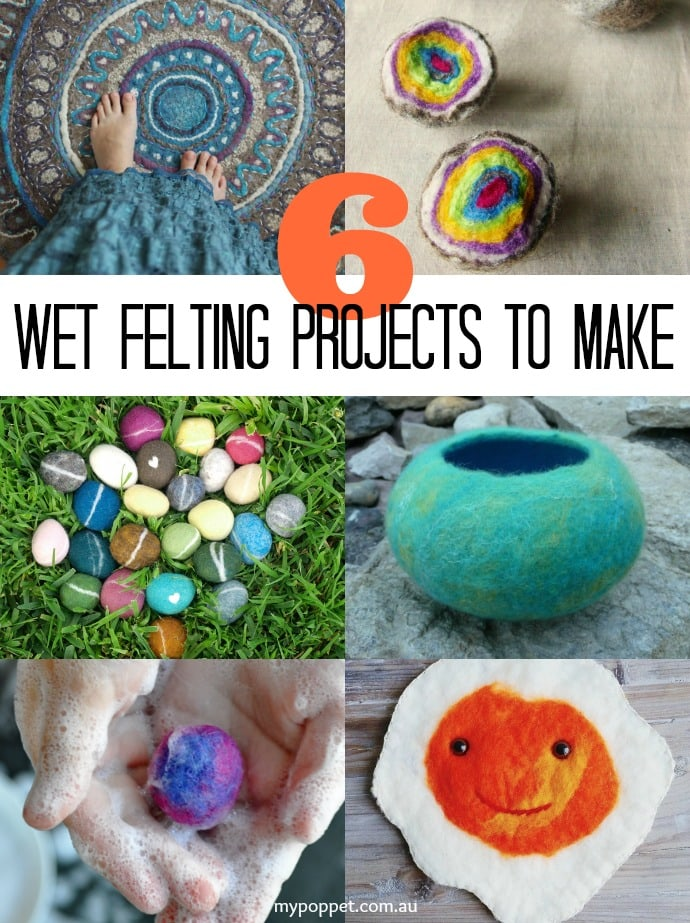6 Wet Felting Projects Id Like To Try My Poppet Makes