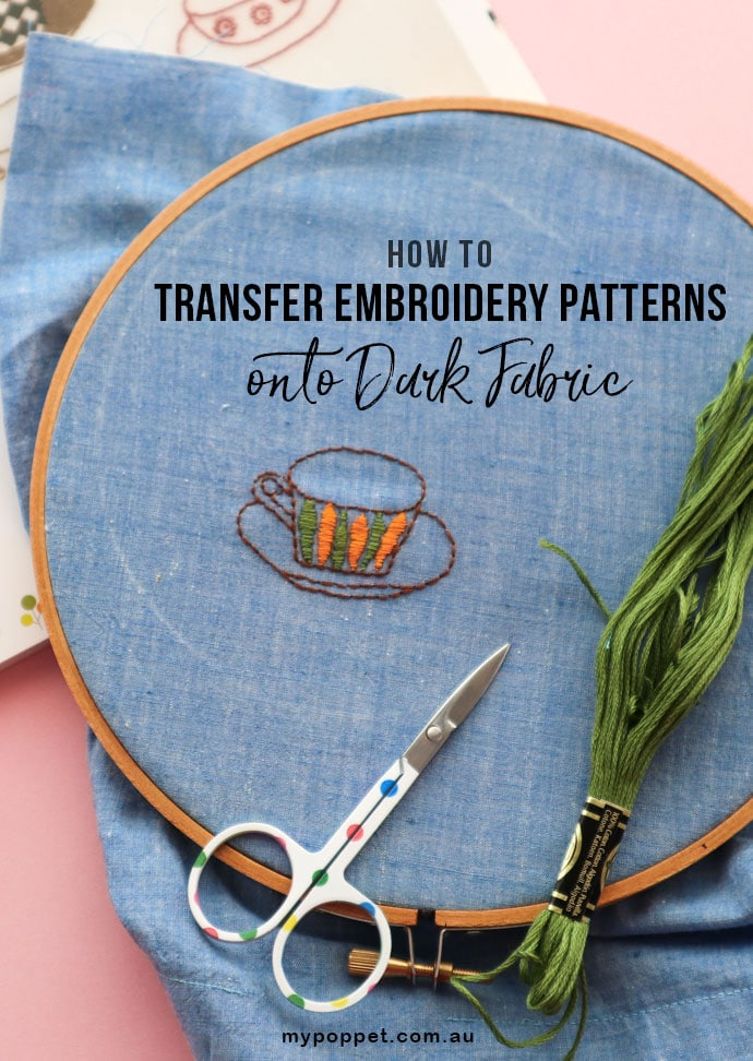 How to Transfer Embroidery Patterns onto Dark Fabric - mypoppet.com.au