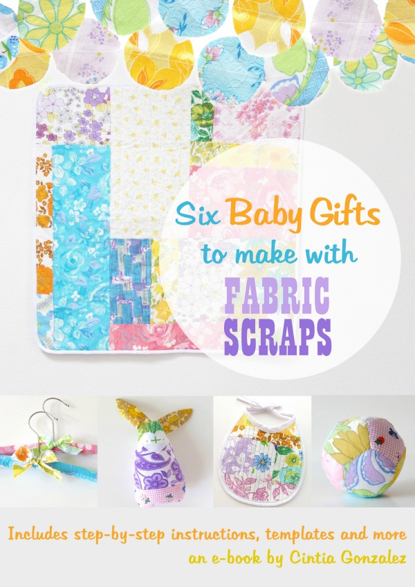 Six Baby gifts to make wiith fabric scraps