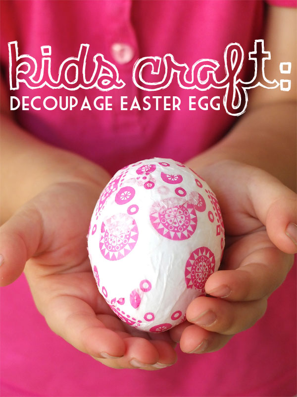 decoupage easter eggs kids easter craft - mypoppet.com.au