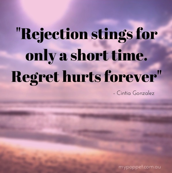 inspirational quote Rejection stings only for a short time, regret lasts forever. Mypoppet.com.au