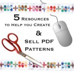 5 Resources to Help you Create and Sell PDF Patterns