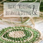 A Weekend of Basket Weaving & Botanical Dyeing