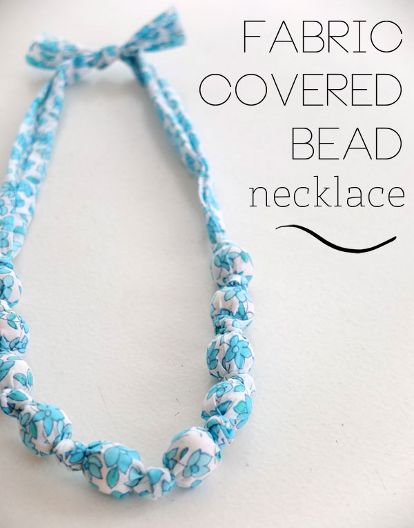 Fabric Covered bead necklace DIY instructions mypoppet.com.au